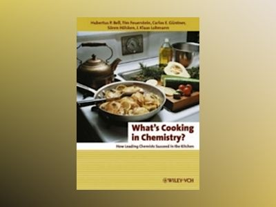 What's Cooking in Chemistry?: How Leading Chemists Succeed in the Kitchen av Hubertus P. Bell