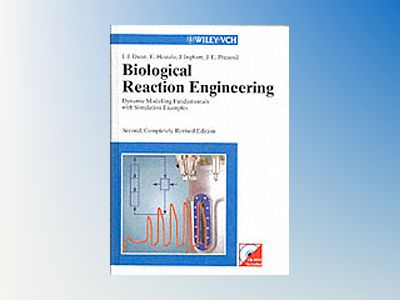 Biological Reaction Engineering: Dynamic Modelling Fundamentals with Simula av Irving J. Dunn