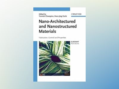 Nano-Architectured Materials: Fabrication, Control and Properties av Yannick Champion