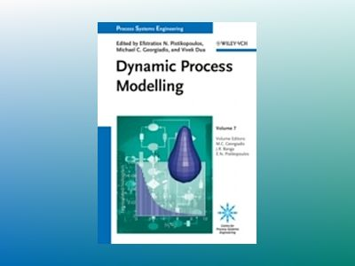 Process Systems Engineering: Volume 7: Dynamic Process Modeling av Efstratios Pistikopoulos