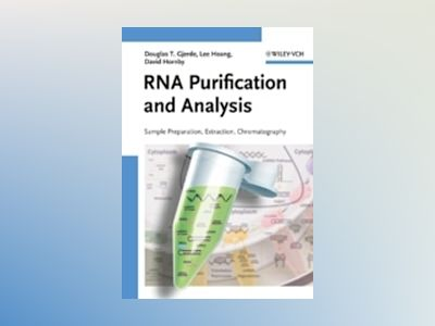 RNA Purification and Analysis: Sample Preparation, Extraction, Chromatograp av Douglas T. Gjerde