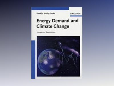 Energy Demand and Climate Change: Issues and Resolutions av Franklin Hadley Cocks