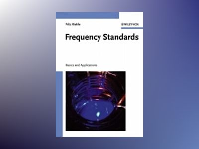 Frequency Standards: Basics and Applications av Fritz Riehle