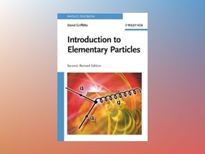 Introduction to Elementary Particles , 2nd, Revised Edition av David Griffiths