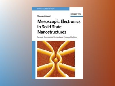Mesoscopic Electronics in Solid State Nanostructures, 2nd, Completely Revis av Thomas Heinzel
