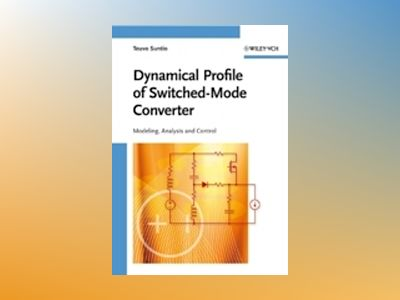 Dynamic Profile of Switched-Mode Converter: Modeling, Analysis and Control av Teuvo Suntio