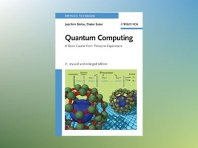 Quantum Computing: A Short Course from Theory to Experiment, Revised and En av Joachim Stolze