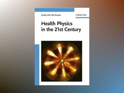Health Physics in the 21st Century av Joseph John Bevelacqua