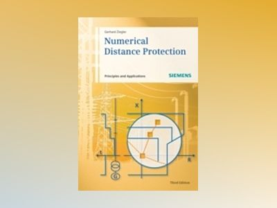 Numerical Distance Protection: Principles and Applications, 3rd Edition av Gerhard Ziegler