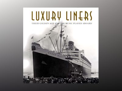 Luxury liners - Their golden age and the music played aboard av Edel Entertainment GmbH