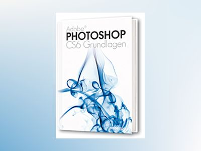 Photoshop CS6 Grundlagen av Vera Wiltberger