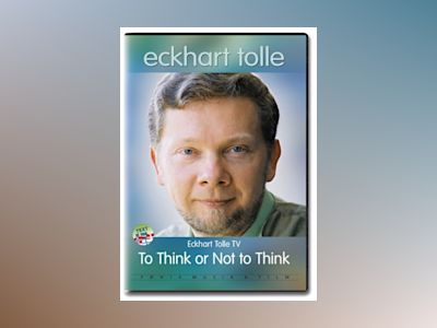 To think or not to think av Eckhart Tolle