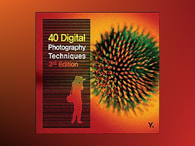 40 Digital Photography Techniques, 3rd Edition av Kim