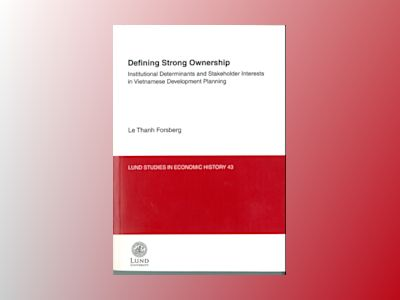 Defining Strong Ownership : institutional Determinants and Stakeholder Interests in Vietnamese Development Planning av Le Thanh Forsberg