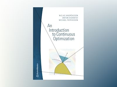 An Introduction to Continuous Optimization : foundations and fundamental algorithms av Niclas Andréasson