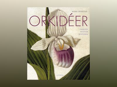 Orkidéer : passion, kultur, historia av Mark Griffiths