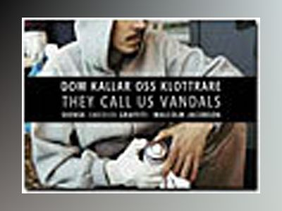 Dom kallar oss klottrare = They call us vandals : svensk graffiti : Swedish av Malcolm Jacobson