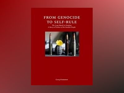From genocide to self-rule : the longmarch to freedom : a story in pictures of the Kurdish people av Georg Kristiansen