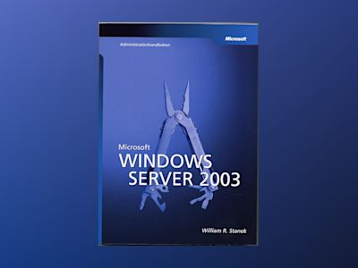 Microsoft Windows Server 2003 administratörshandboken av William R. Stanek