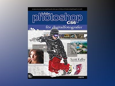 Photoshop CS6 för digitalfotografer av Scott Kelby