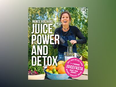 Juice Power and Detox av Renée Voltaire