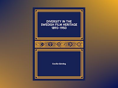 Diversity in the swedish film heritage 1890-1950 av Cecilia Gärding