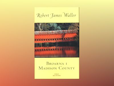 Broarna i Madison County av Robert James Waller