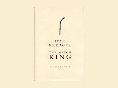 Ivar Kreuger : the match king av Lars-Erik Thunholm