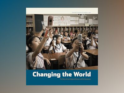 Changing the World - The story of Lars Magnus Ericsson and his successors av Svenolof Karlsson