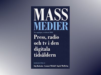 Massmedier : press, radio och tv i den digitala tidsåldern av Stig Hadenius