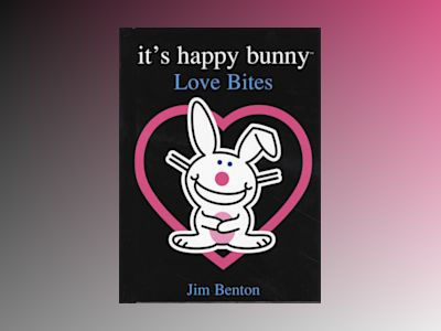 It's happy bunny : Love Bites av Jim Benton