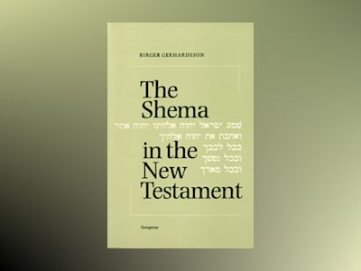 The Shema in the New Testament : Deut 6:4-5 in significant passages av Birger Gerhardsson