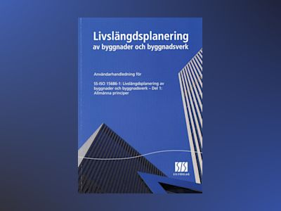 User's guide to ISO 156861: Buildings and constructed assets - Service life av Per Jernberg