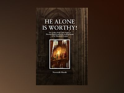 He Alone is Worthy! : The Vitality of the Lord's Supper in Theodor Kliefoth av Naomichi Masaki