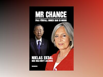 Mr Chance : FN:s förfall under Ban Ki-moon av Inga-Britt Ahlenius