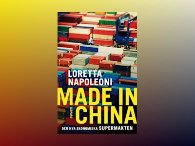Made in China. Den nya ekonomiska supermakten av Loretta Napoleoni