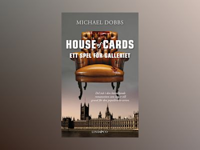 House of Cards - Ett spel för galleriet av Michael Dobbs