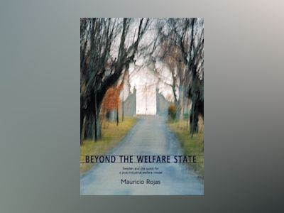 Beyond the welfare state av Mauricio Rojas