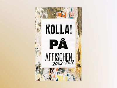 Kolla! på affischen 2002-2012 : grafisk design & Illustration av Maina Arvas