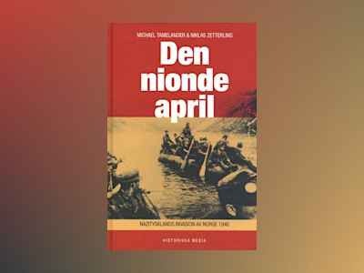 Den nionde april : Nazitysklands invasion av Norge 1940 av Tamelander