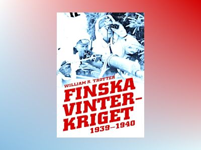 Finska vinterkriget 1939-1940 av William R. Trotter