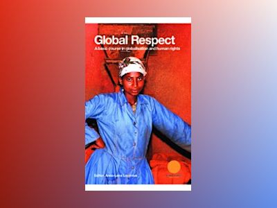 Global respect : A basic course on globalisation and human rights av Anna-Lena Lodenius