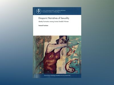 Diasporic Narratives of Sexuality : identity Formation among Iranian-Swedish av Fataneh Farahani