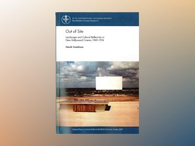 Out of Site : landscape and Cultural Reflexivity i New Hollywood Cinema 1969 av Henrik Gustafsson