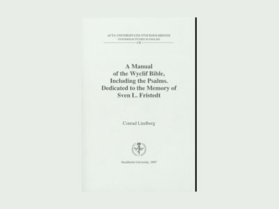 A Manual of the Wyclif Bible, including the Psalms : dedicated to the memory of Sven L. Fristedt av Conrad Lindberg