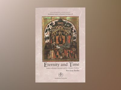 Eternity and time : studies in Russian literature and the orthodox tradition av Per-Arne Bodin