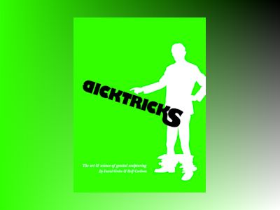 Dicktricks : the art and science of genetial sculpturing av David Grehn