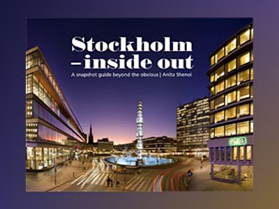 Stockholm - inside out : a snapshot guide beyond the obvious av Anita Shenoi