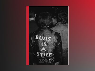 Elvis is a Stiff - London Punk Scene 1976-78 av John Robb