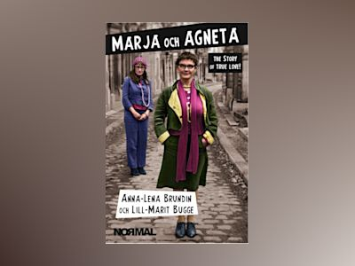 Marja och Agneta - the story of True Love av Anna-Lena Brundin